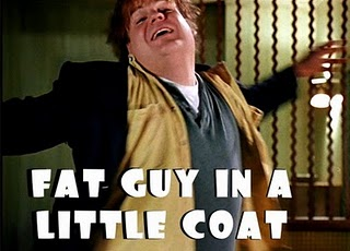 "Chris Farley from the movie ""Tommy Boy"" saying the famous line, ""Fat guy in a little coat."""